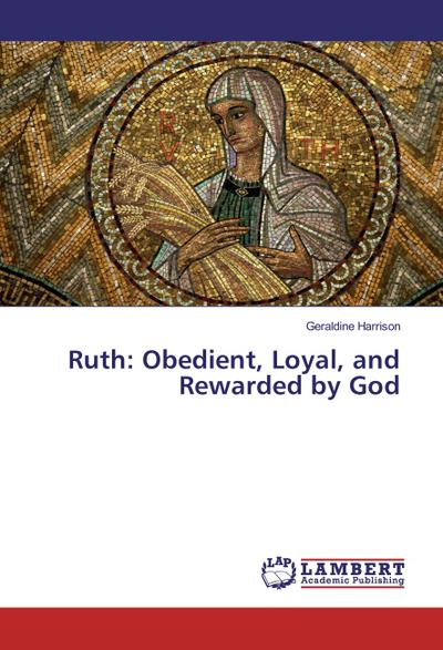Ruth: Obedient, Loyal, and Rewarded by God