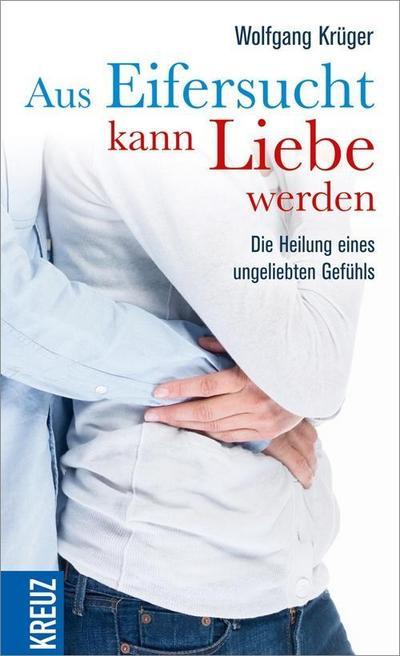 Aus Eifersucht kann Liebe werden; Die Heilung eines ungeliebten Gefühls; Deutsch