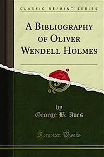 A Bibliography of Oliver Wendell Holmes