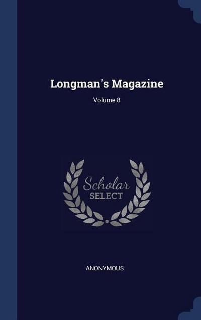 Longman's Magazine; Volume 8