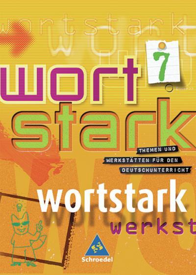 Wortstark. SprachLeseBuch 7. Neubearbeitung. Rechtschreibung 2006. Hamburg, Hessen, Nordrhein-Westfalen, Rheinland-Pfalz, Schleswig-Holstein