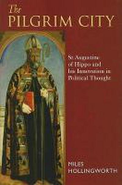 The Pilgrim City: St Augustine of Hippo and His Innovation in Political Thought