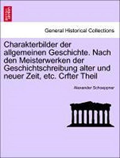 Charakterbilder der allgemeinen Geschichte. Nach den Meisterwerken der Geschichtschreibung alter und neuer Zeit, etc. Crfter Theil