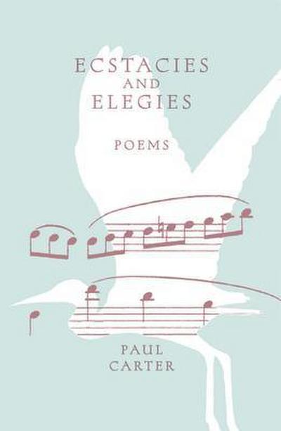 Ecstacies and Elegies
