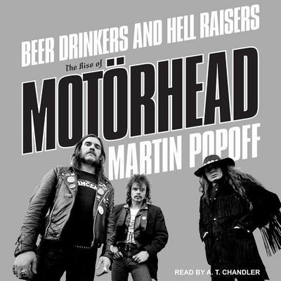 Beer Drinkers and Hell Raisers: The Rise of Mot�rhead
