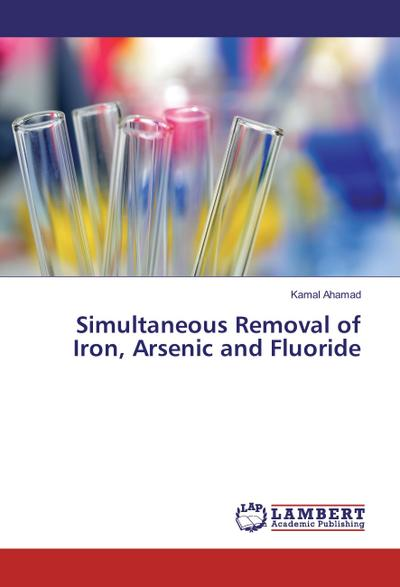 Simultaneous Removal of Iron, Arsenic and Fluoride