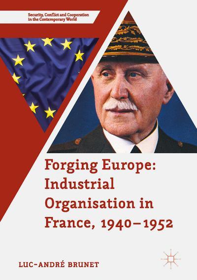 Forging Europe: Industrial Organisation in France, 1940-1952