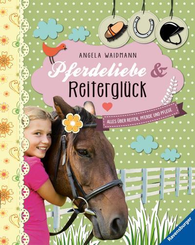 Pferdeliebe und Reiterglück; Alles über Reiten, Pferde und Pflege   ; Ill. v. Jessler, Nadine /Fotos v. Waidmann, Angela; Deutsch; durchg. farb. Fotos u. farb. Ill. -