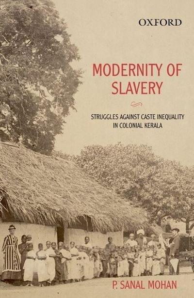 Modernity of Slavery: Struggles Against Caste Inequality in Colonial Kerala