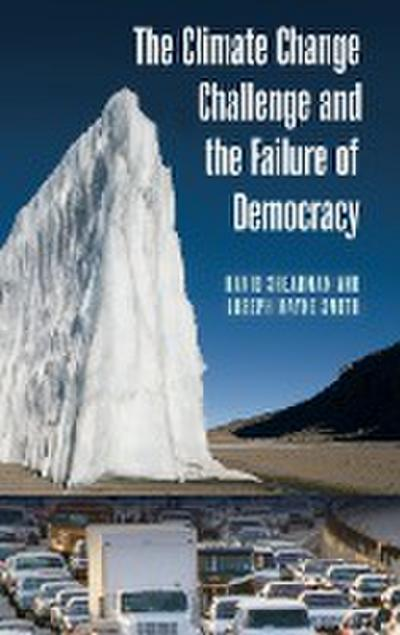 The Climate Change Challenge and the Failure of Democracy