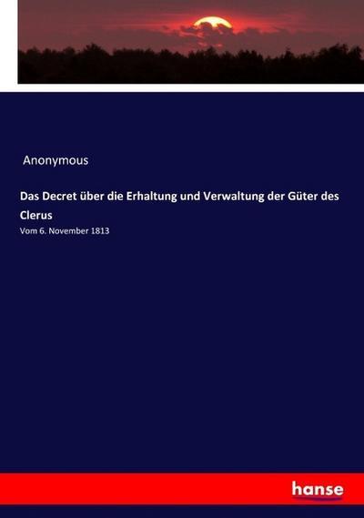 Das Decret über die Erhaltung und Verwaltung der Güter des Clerus - Anonym