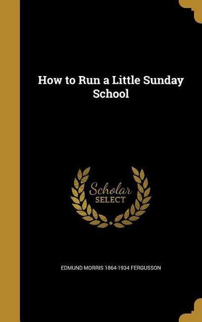 HT RUN A LITTLE SUNDAY SCHOOL