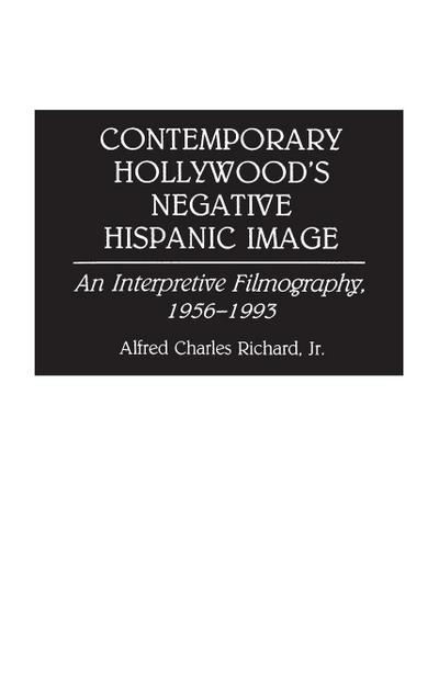 Contemporary Hollywood's Negative Hispanic Image: An Interpretive Filmography, 1956-1993