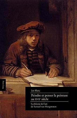 Peindre et penser la peinture au XVII<SUP>e</SUP> siècle Jan Blanc
