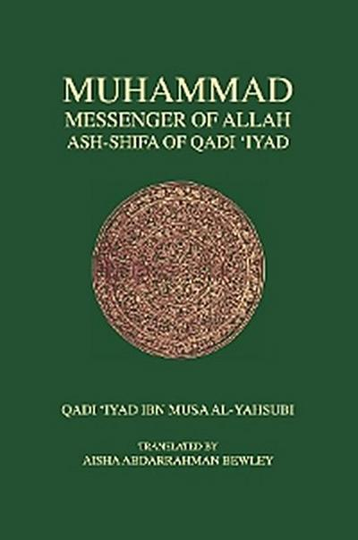 Muhammad, Messenger of Allah: Ash-Shifa of Qadi 'Iyad