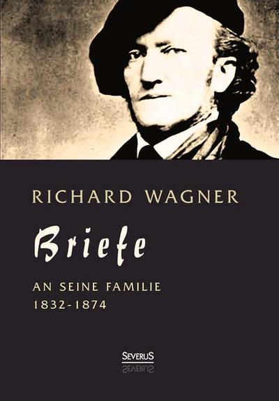Richard Wagner: Briefe an seine Familie