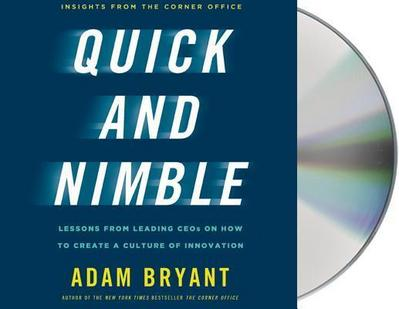 Quick and Nimble: Lessons from Leading CEOs on How to Create a Culture of Innovation - Highroads Media - Audio CD, Englisch, Adam Bryant, ,