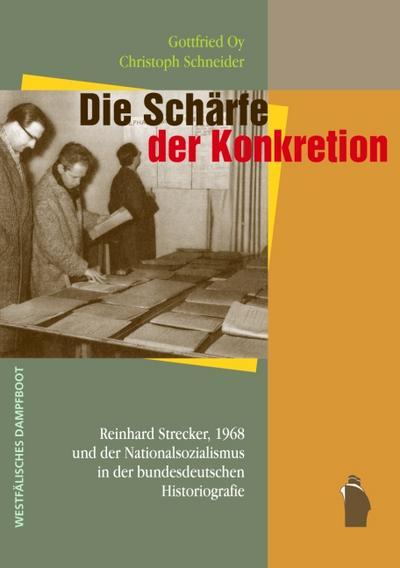 Die Schärfe der Konkretion: Reinhard Strecker, 1968 und der Nationalsozialismus in der deutschen Historiografie