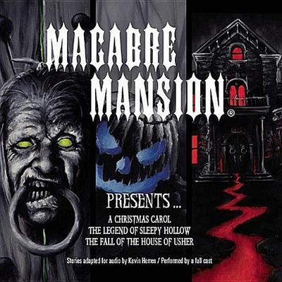 Macabre Mansion Presents a Christmas Carol, the Legend of Sleepy Hollow, and the Fall of the House of Usher