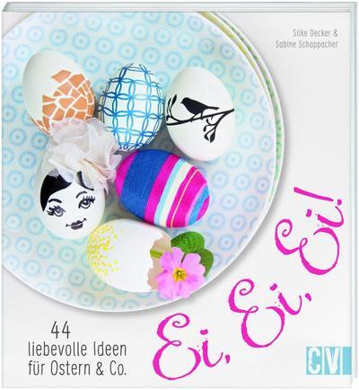 Ei, Ei, Ei!; 44 liebevolle Ideen für Ostern & Co.; Deutsch; durchgeh. vierfarbig