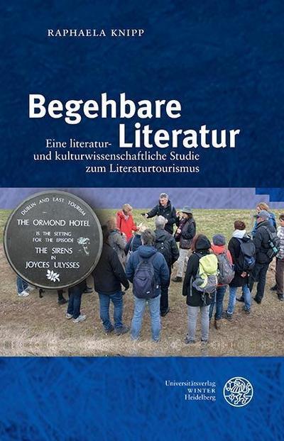 Begehbare Literatur: Eine literatur- und kulturwissenschaftliche Studie zum Literaturtourismus (Reihe Siegen, Band 174)