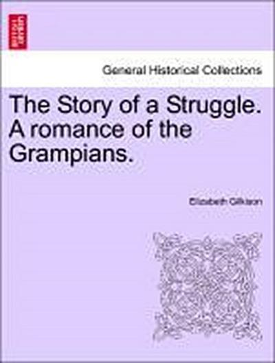 The Story of a Struggle. A romance of the Grampians.