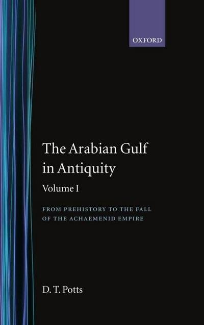 The Arabian Gulf in Antiquity: Volume I: From Prehistory to the Fall of the Achaemenid Empire