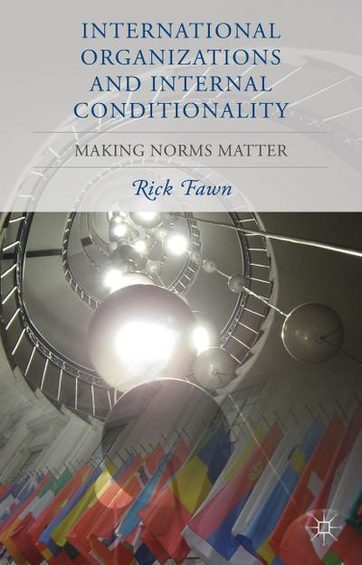 International Organizations and Internal Conditionality: Making Norms Matter