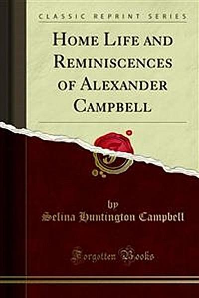 Home Life and Reminiscences of Alexander Campbell