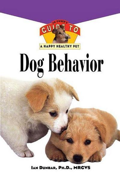 Dog Behavior: An Owner's Guide to a Happy Healthy Pet