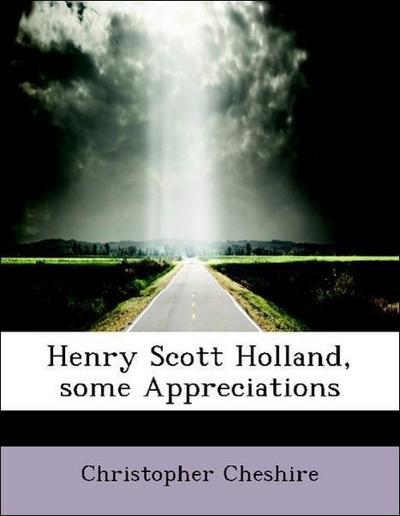 Henry Scott Holland, some Appreciations