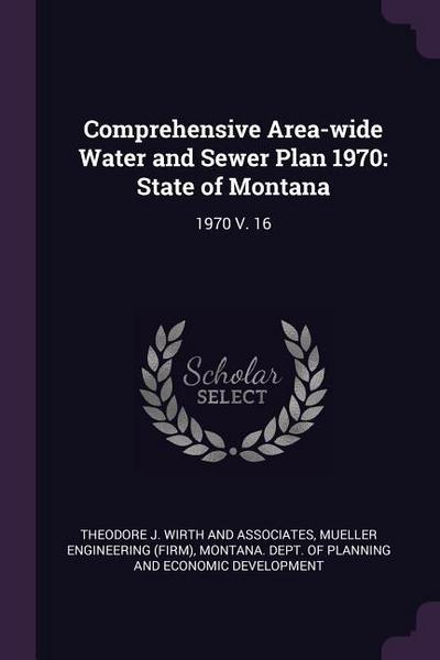 Comprehensive Area-Wide Water and Sewer Plan 1970: State of Montana: 1970 V. 16
