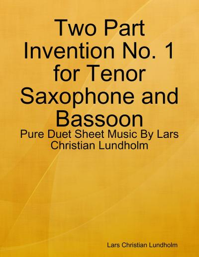 Two Part Invention No. 1 for Tenor Saxophone and Bassoon - Pure Duet Sheet Music By Lars Christian Lundholm