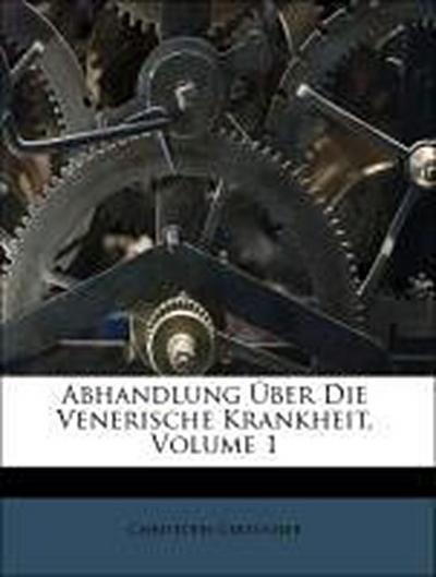 Abhandlung Über Die Venerische Krankheit, Volume 1