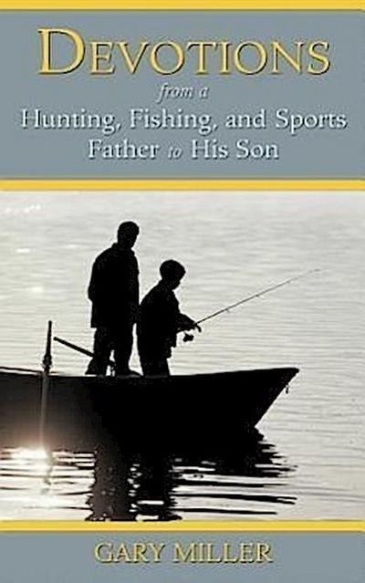 Devotions from a Hunting, Fishing, and Sports Father to His Son