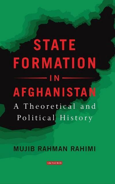 State Formation in Afghanistan: A Theoretical and Political History