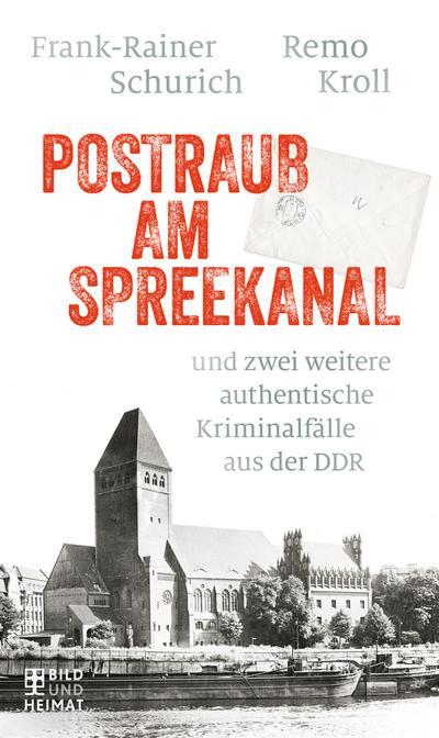 Postraub am Spreekanal; und zwei weitere authentische Kriminalfälle aus der DDR; Deutsch