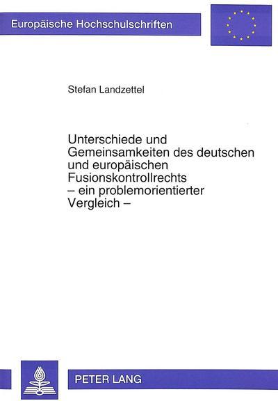 Unterschiede und Gemeinsamkeiten des deutschen und europäischen Fusionskontrollrechts - ein problemorientierter Vergleich -