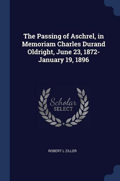 The Passing of Aschrel, in Memoriam Charles Durand Oldright, June 23, 1872-January 19, 1896