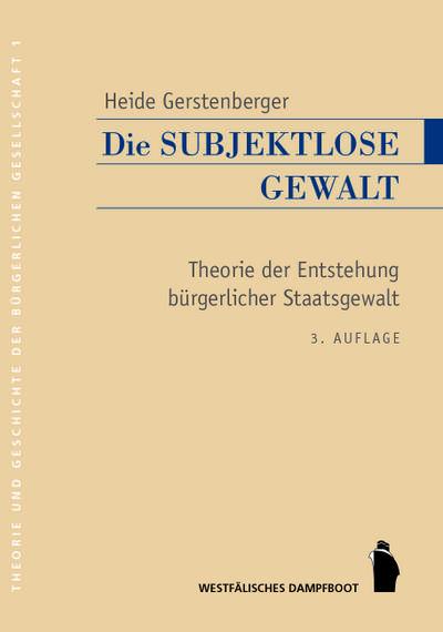 Die subjektlose Gewalt. Theorie der Entstehung bürgerlicher Staatsgewalt