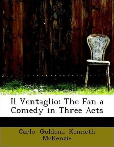 Il Ventaglio: The Fan a Comedy in Three Acts
