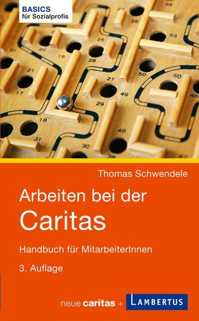 Arbeiten bei der Caritas: Handbuch für MitarbeiterInnen (Basics für Sozialprofis)