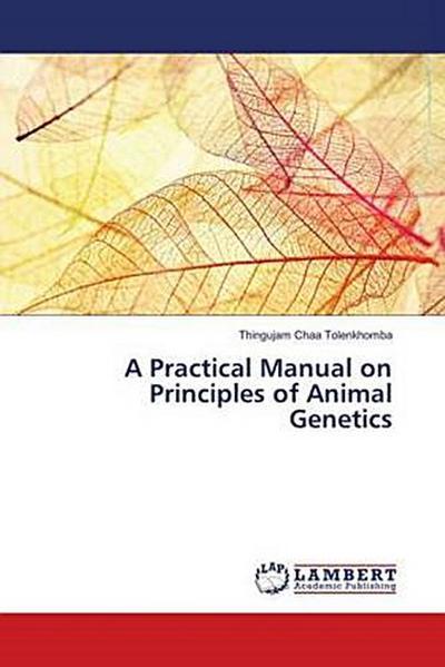 A Practical Manual on Principles of Animal Genetics