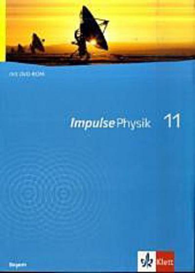 Impulse Physik.  Neubearbeitung. Schülerbuch 11. Klasse G8. Ausgabe Bayern