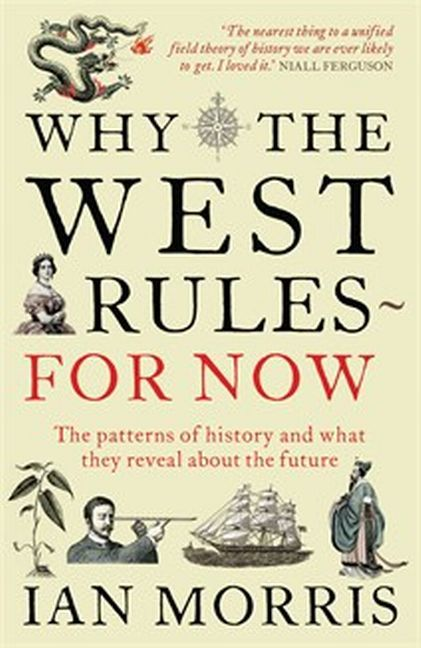 Why the West Rules - For Now Ian Morris 9781846682087