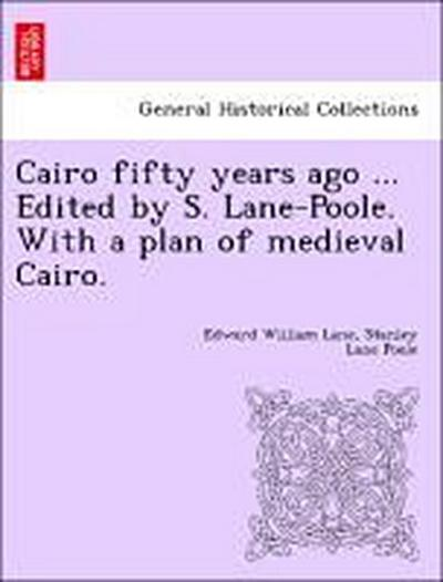 Cairo fifty years ago ... Edited by S. Lane-Poole. With a plan of medieval Cairo.