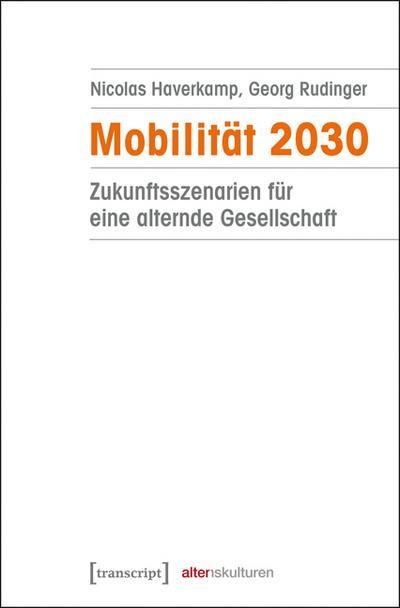 Mobilität 2030: Zukunftsszenarien für eine alternde Gesellschaft (Alter(n)skulturen)