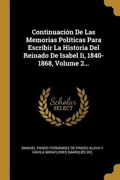 Continuación De Las Memorias Políticas Para Escribir La Historia Del Reinado De Isabel Ii, 1840-1868, Volume 2...