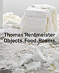 Thomas Rentmeister. Objects. Food. Rooms