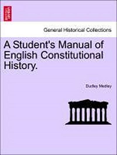 A Student's Manual of English Constitutional History.